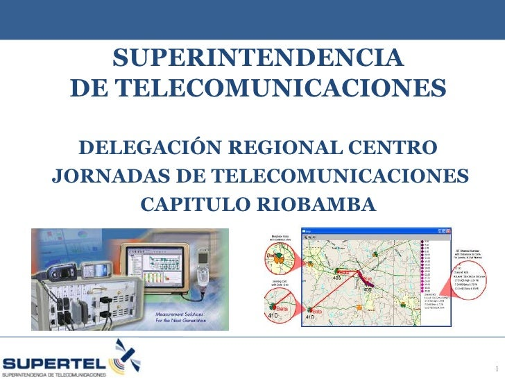 SUPERINTENDENCIA  DE TELECOMUNICACIONES    DELEGACIÓN REGIONAL CENTRO JORNADAS DE TELECOMUNICACIONES       CAPITULO RIOBAM...