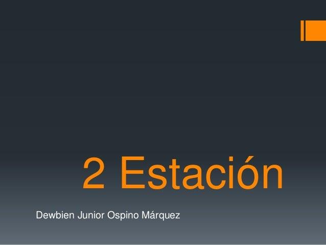 2 Estación Dewbien Junior Ospino Márquez