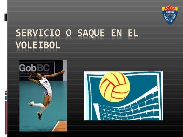 Servicio o Saque en elVoleibol Es la primera acción  del juego. Su     objetivo   es  debilitar la defensa  del         ...
