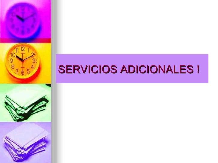 SERVICIOS ADICIONALES !
