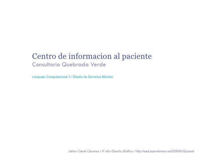 Centro de informacion al paciente Consultorio Quebrada Verde Lenguaje Computacional 3 / Diseño de Servicios Móviles       ...