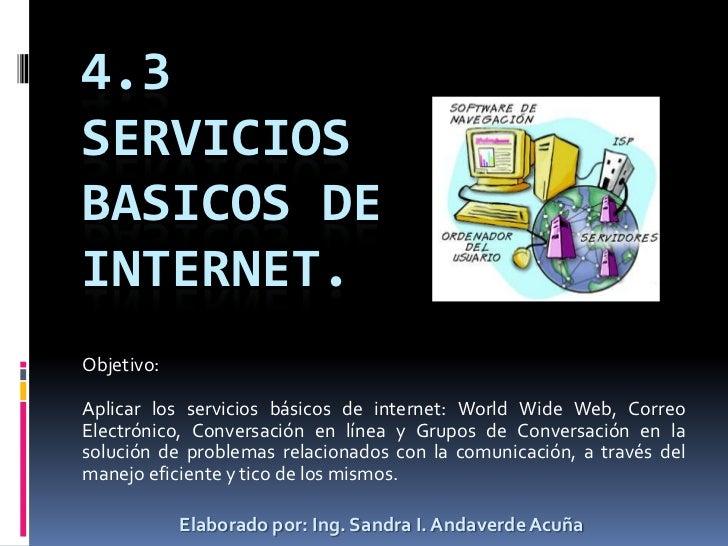 4.3 SERVICIOS BASICOS DE INTERNET. Objetivo:  Aplicar los servicios básicos de internet: World Wide Web, Correo Electrónic...
