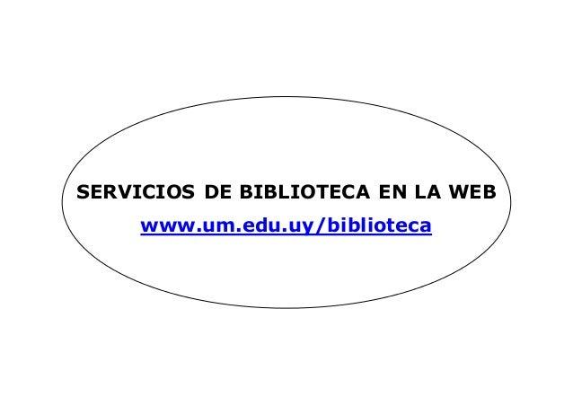 SERVICIOS DE BIBLIOTECA EN LA WEB www.um.edu.uy/biblioteca