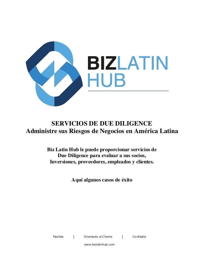 Flexible │ Orientado al Cliente │ Confiable www.bizlatinhub.com SERVICIOS DE DUE DILIGENCE Administre sus Riesgos de Negoc...
