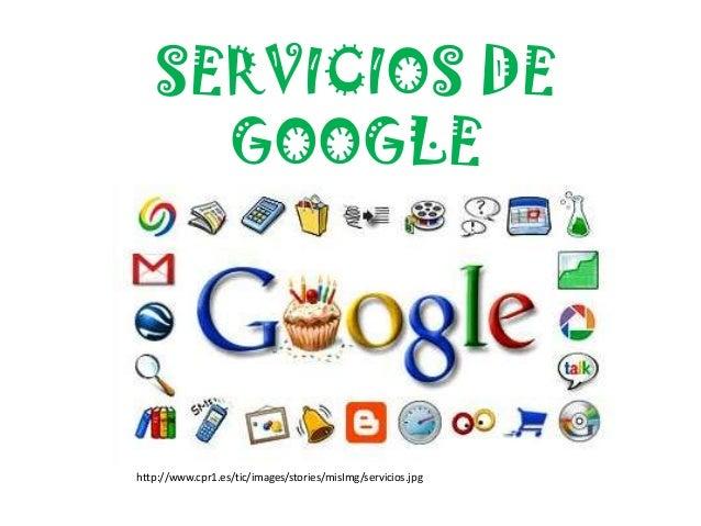 SERVICIOS DE GOOGLE  http://www.cpr1.es/tic/images/stories/misImg/servicios.jpg