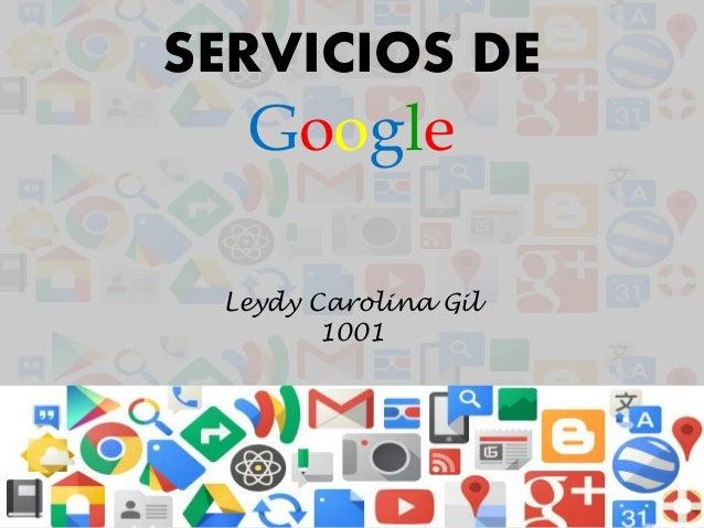 SERVICIOS DE  Google Leydy Carolina Gil 1001