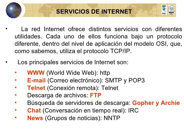 SERVICIOS DE INTERNET <ul><li>La red Internet ofrece distintos servicios con diferentes utilidades. Cada uno de ellos func...