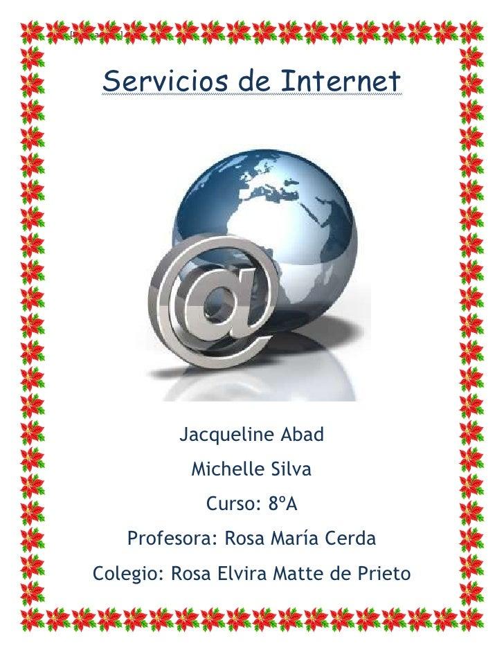 [Escriba texto]        Servicios de Internet                       Jacqueline Abad                        Michelle Silva  ...
