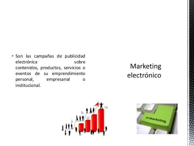  Son las campañas de publicidad  electrónica                  sobre  contenidos, productos, servicios o  eventos de su em...