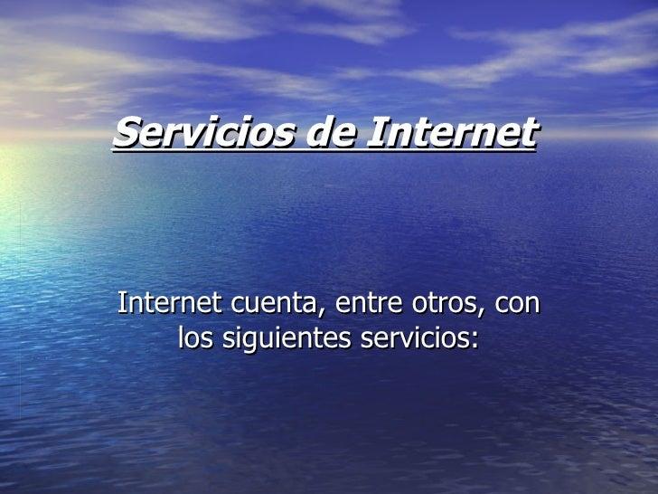 Servicios de Internet   Internet cuenta, entre otros, con los siguientes servicios: