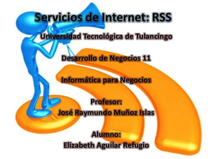 Servicios de Internet: RSS Universidad Tecnológica de Tulancingo      Desarrollo de Negocios 11      Informática para Nego...