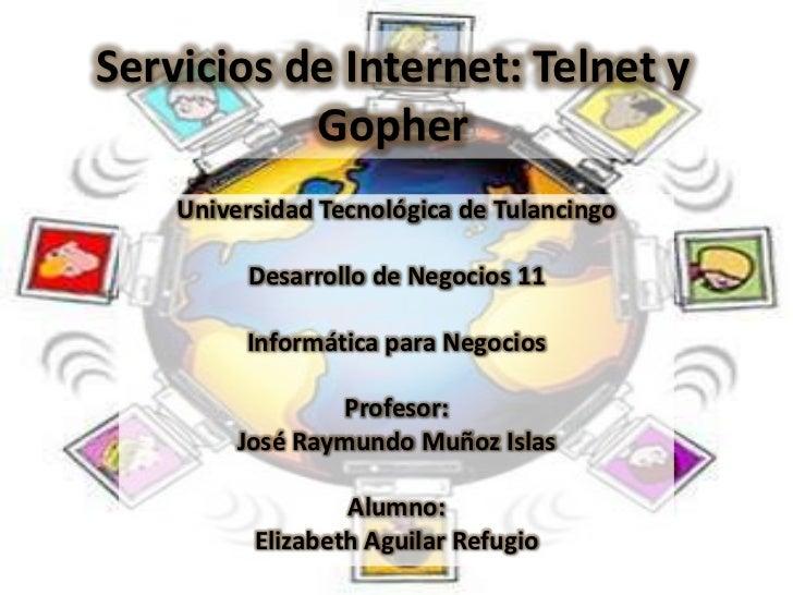 Servicios de Internet: Telnet y           Gopher    Universidad Tecnológica de Tulancingo         Desarrollo de Negocios 1...