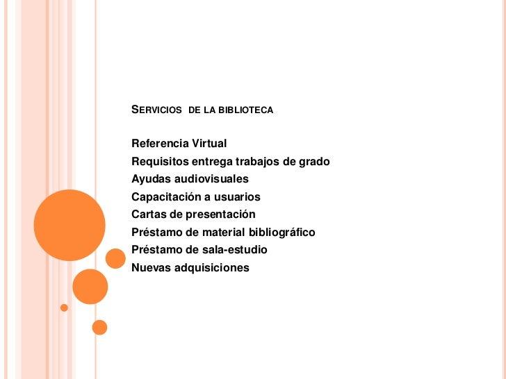 SERVICIOS DE LA BIBLIOTECAReferencia VirtualRequisitos entrega trabajos de gradoAyudas audiovisualesCapacitación a usuario...