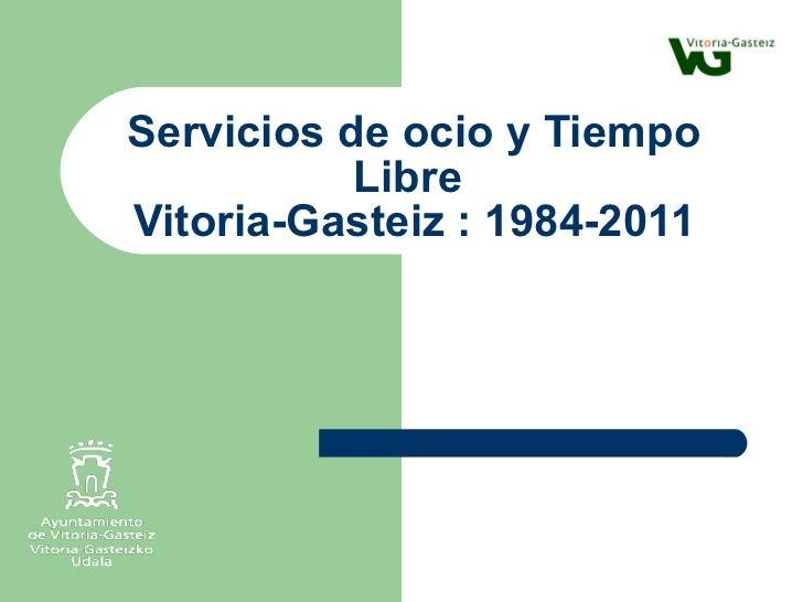 Servicios de ocio y Tiempo Libre  Vitoria-Gasteiz : 1984-2011