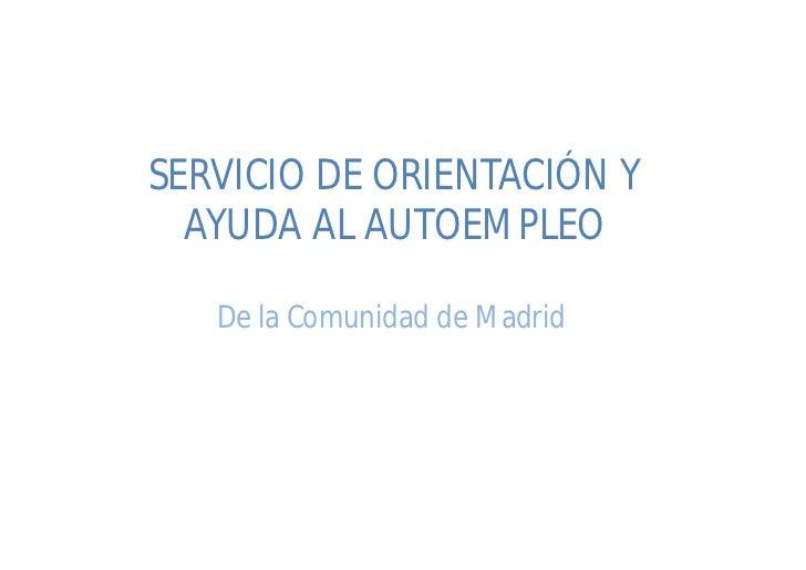 SERVICIO DE ORIENTACIÓN Y  AYUDA AL AUTOEMPLEO   De la Comunidad de Madrid