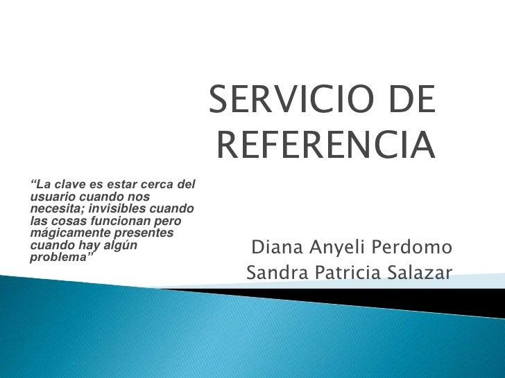 """SERVICIO DE REFERENCIA<br />""""La clave es estar cerca del usuario cuando nos necesita; invisibles cuando las cosas funciona..."""