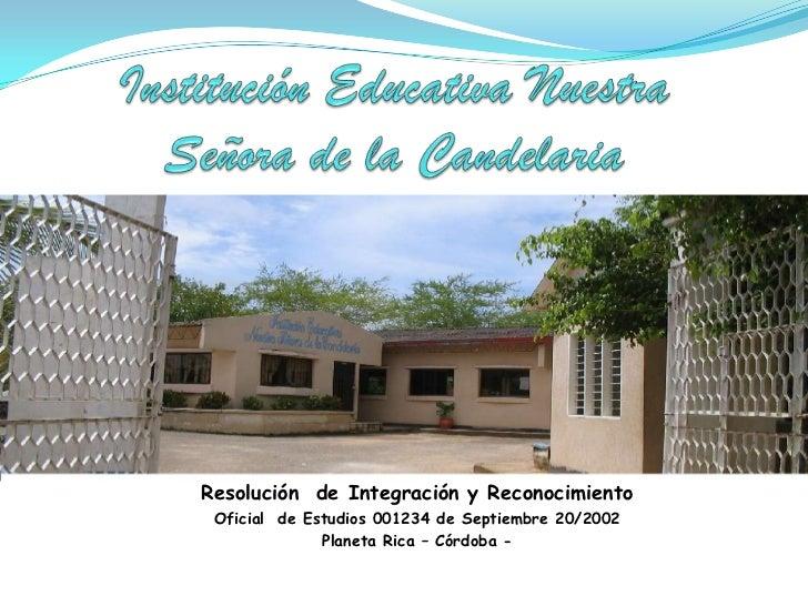 Resolución de Integración y Reconocimiento Oficial de Estudios 001234 de Septiembre 20/2002              Planeta Rica – Có...