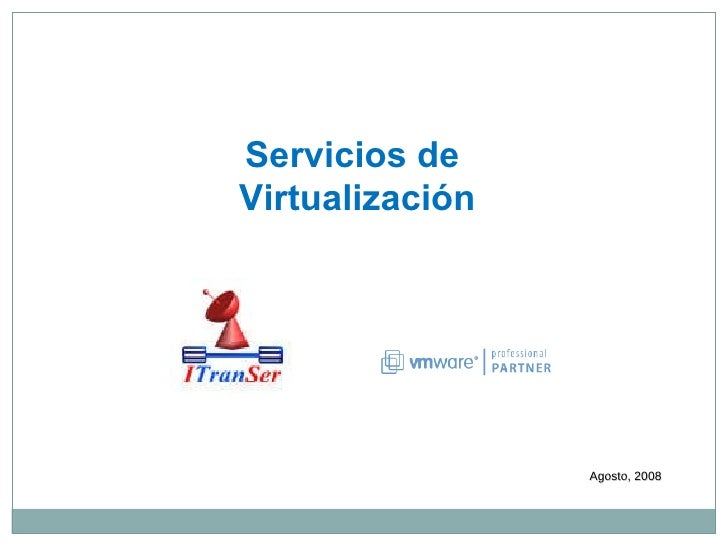 Agosto, 2008 Servicios de  Virtualización