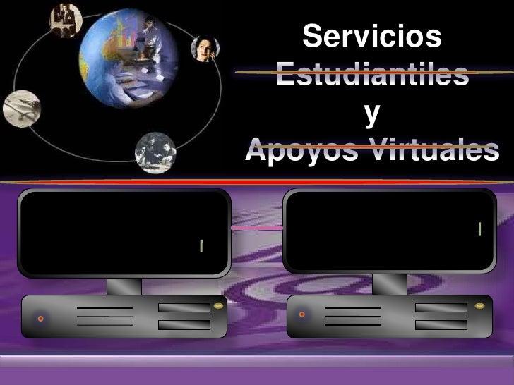 Servicios  Estudiantiles        y Apoyos Virtuales