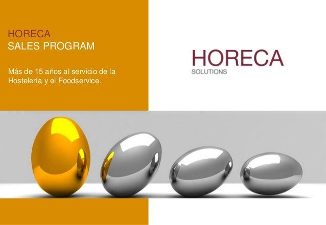 HORECASALES PROGRAMMás de 15 años al servicio de laHostelería y el Foodservice.VENDER MÁS AL CANAL HORECASERVICIOS A FABRI...
