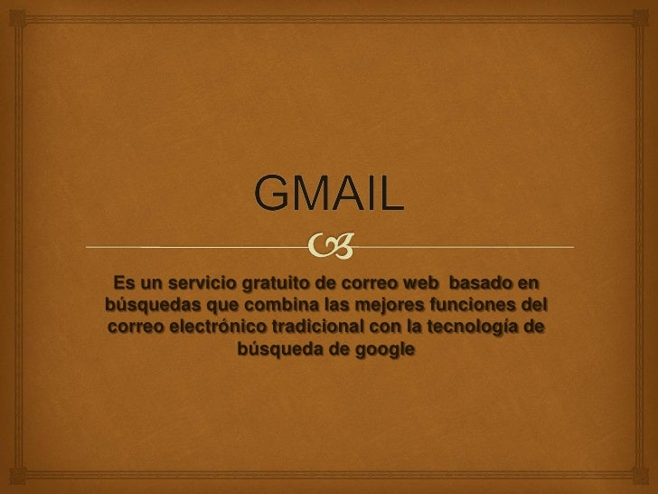 Es un servicio gratuito de correo web basado enbúsquedas que combina las mejores funciones delcorreo electrónico tradicion...