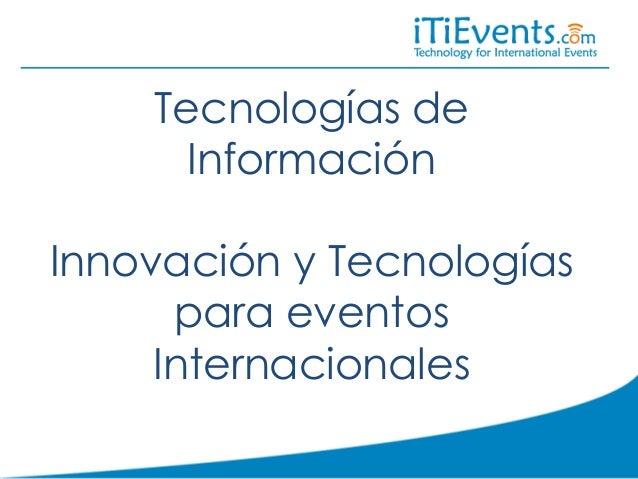 Tecnologías de Información Innovación y Tecnologías para eventos Internacionales