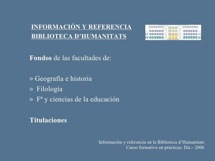 <ul><ul><ul><ul><ul><li>Información y referencia en la Biblioteca d'Humanitats </li></ul></ul></ul></ul></ul><ul><ul><ul><...