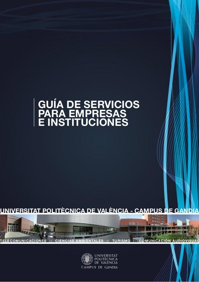 GUÍA DE SERVICIOSPARA EMPRESASE INSTITUCIONESUNIVERSITAT POLITÈCNICA DE VALÈNCIA - CAMPUS DE GANDIATELECOMUNICACIONES :: C...