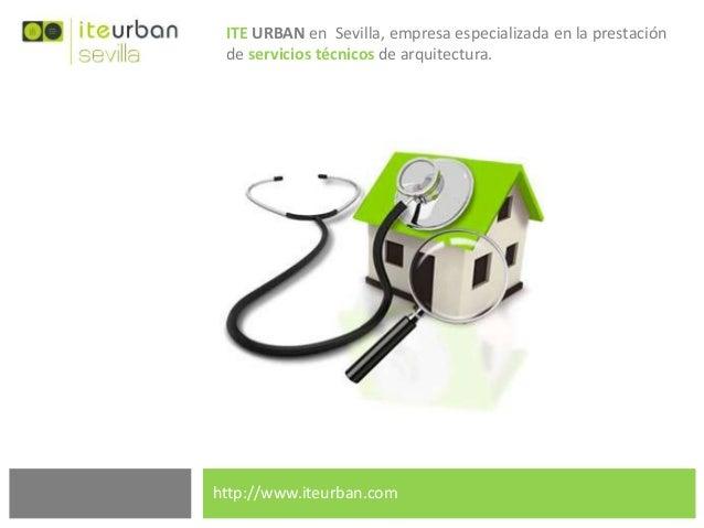 ITE URBAN en Sevilla, empresa especializada en la prestación de servicios técnicos de arquitectura.  http://www.iteurban.c...