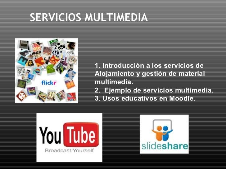 SERVICIOS MULTIMEDIA 1. Introducción a los servicios de Alojamiento y gestión de material multimedia. 2.  Ejemplo de servi...
