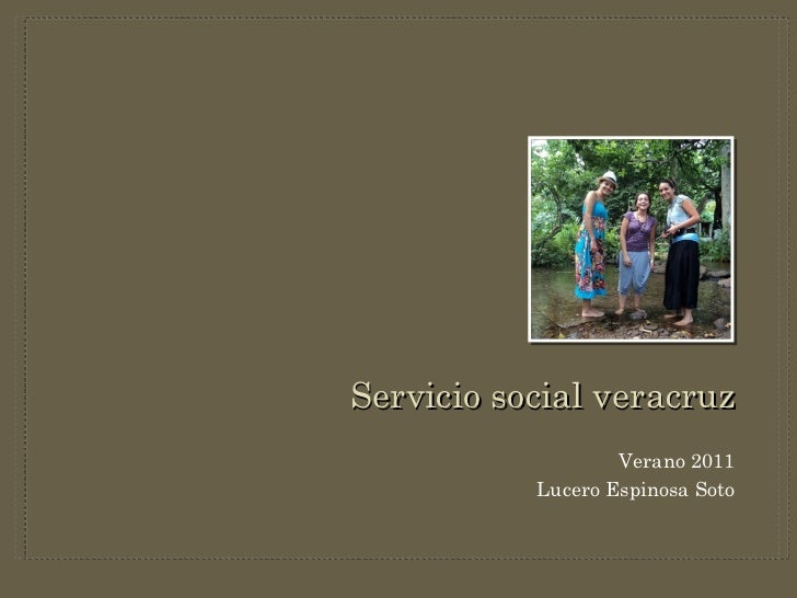 <ul><li>Verano 2011 </li></ul><ul><li>Lucero Espinosa Soto </li></ul>Servicio social veracruz