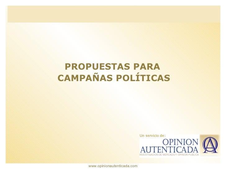 PROPUESTAS PARACAMPAÑAS POLÍTICAS                                 Un servicio de:    www.opinionautenticada.com
