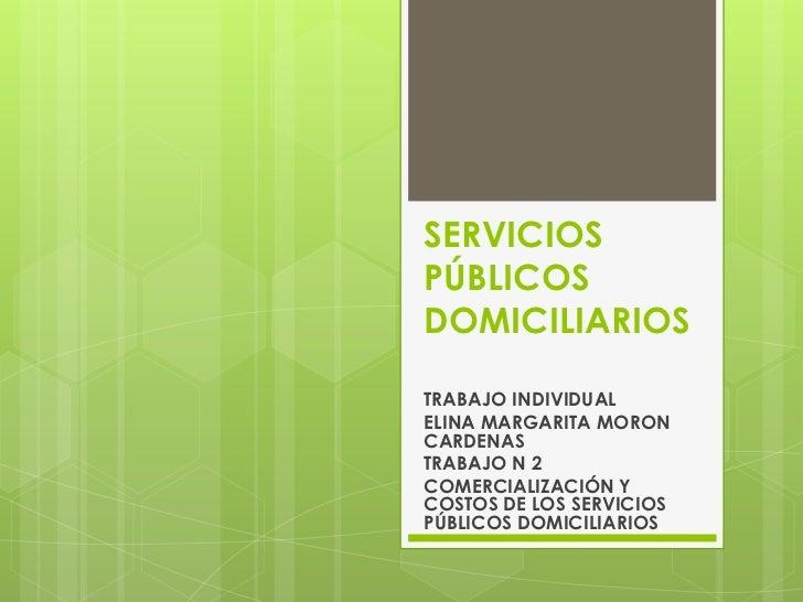 SERVICIOSPÚBLICOSDOMICILIARIOSTRABAJO INDIVIDUALELINA MARGARITA MORONCARDENASTRABAJO N 2COMERCIALIZACIÓN YCOSTOS DE LOS SE...