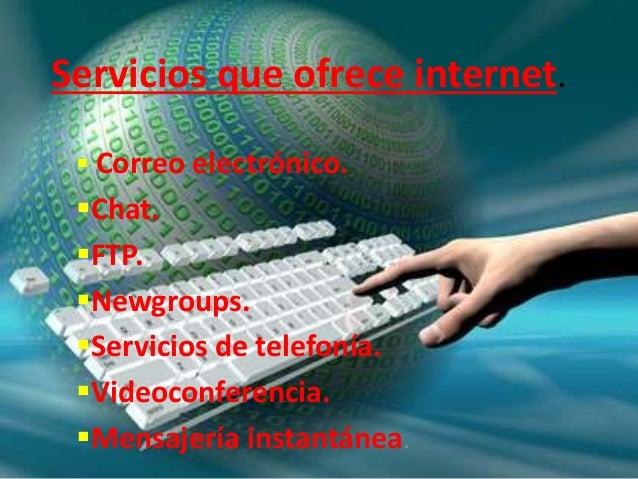 Servicios que ofrece internet.  Correo electrónico. Chat. FTP. Newgroups. Servicios de telefonía. Videoconferencia. ...