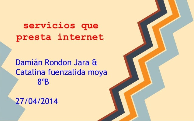 servicios que presta internet Damián Rondon Jara & Catalina fuenzalida moya 8ºB 27/04/2014