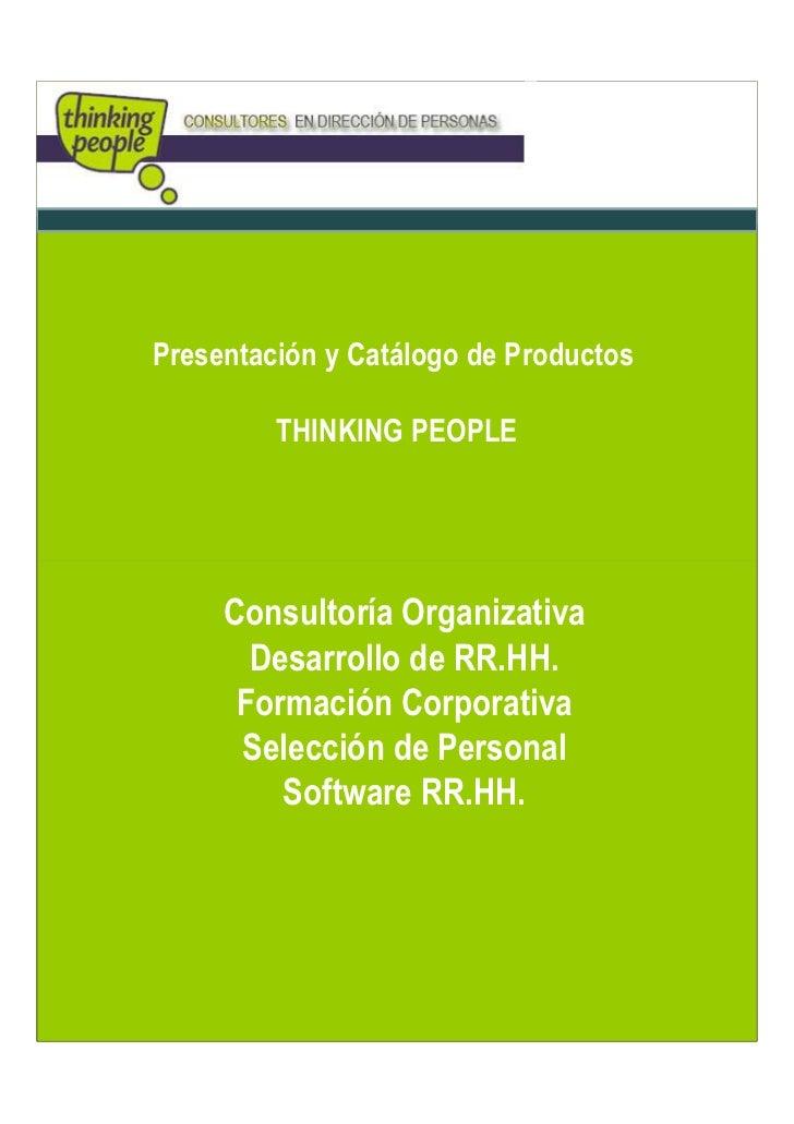 Presentación y Catálogo de Productos         THINKING PEOPLE     Consultoría Organizativa       Desarrollo de RR.HH.      ...