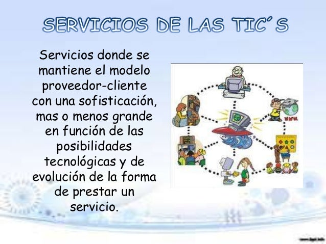 Servicios donde se mantiene el modelo proveedor-cliente con una sofisticación, mas o menos grande en función de las posibi...