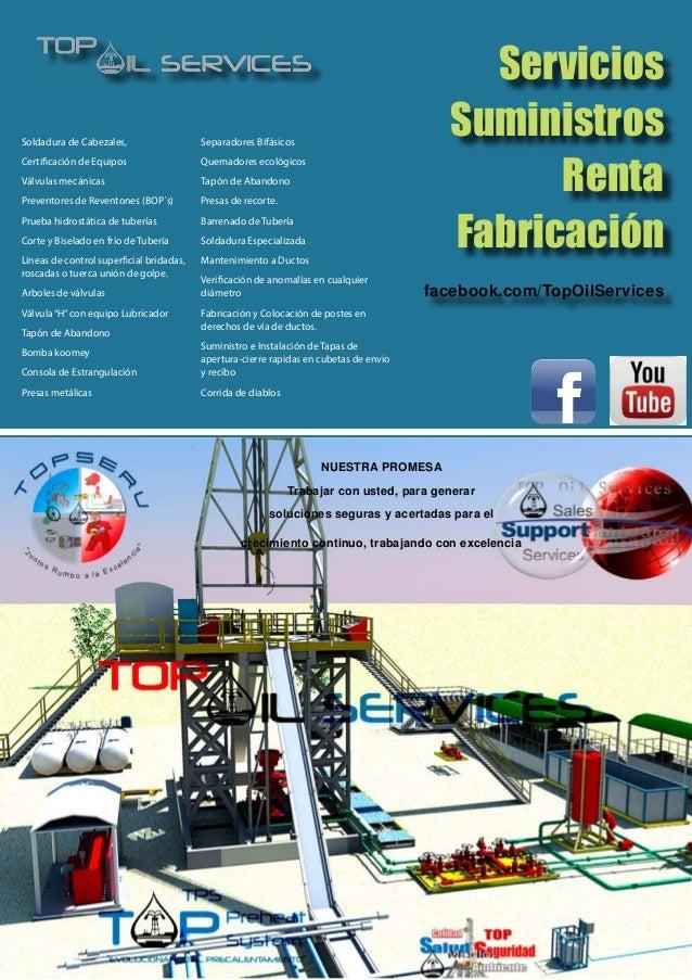 Servicios Suministros Renta Fabricación facebook.com/TopOilServices NUESTRA PROMESA Trabajar con usted, para generar soluc...