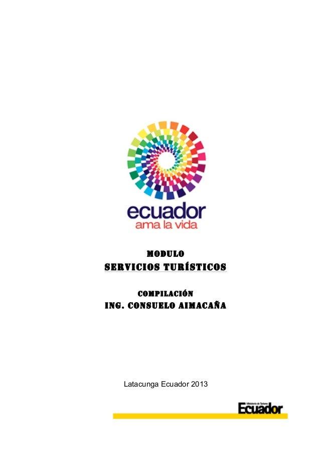 MODULOSERVICIOS TURÍSTICOSCOMPILACIÓNING. CONSUELO AIMACAÑALatacunga Ecuador 2013