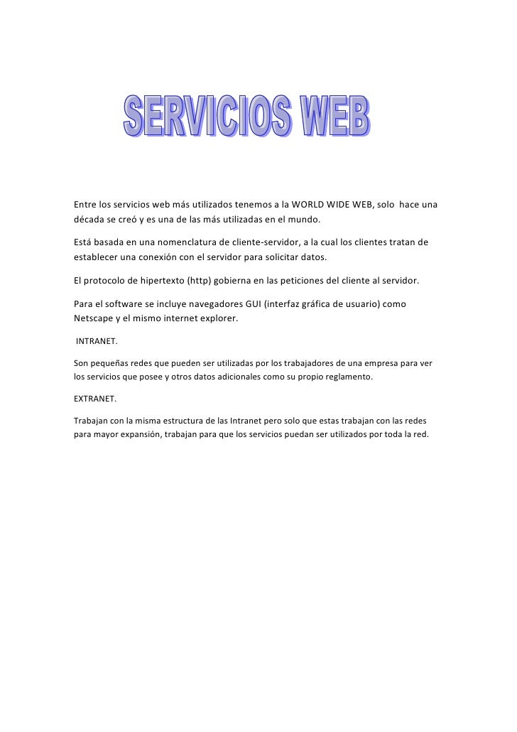 <br /> <br /> <br />Entre los servicios web más utilizados tenemos a la WORLD WIDE WEB, solo  hace una década se creó y e...