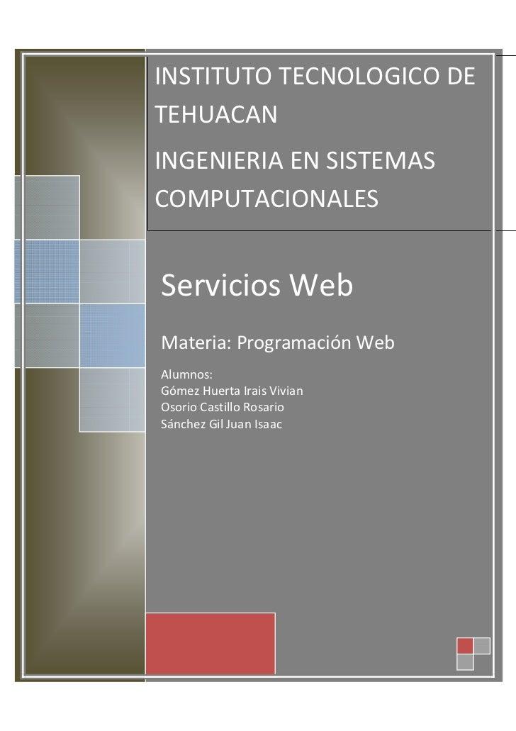 INSTITUTO TECNOLOGICO DETEHUACANINGENIERIA EN SISTEMASCOMPUTACIONALESServicios WebMateria: Programación WebAlumnos:Gómez H...
