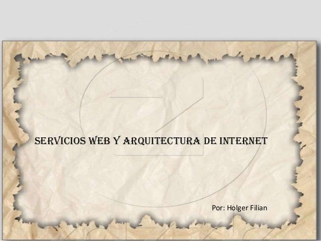 SERVICIOS WEB Y ARQUITECTURA DE INTERNET                              Por: Holger Filian