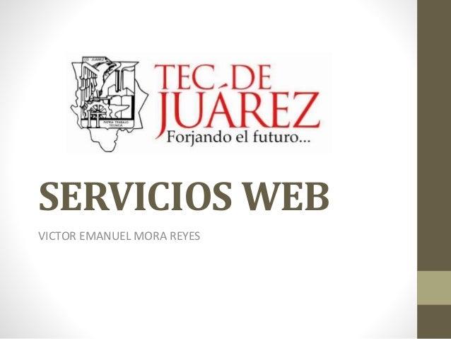 SERVICIOS WEB VICTOR EMANUEL MORA REYES