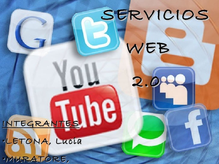 SERVICIOS                    WEB       SERVICIOS WEB 2.0                    2.0INTEGRANTES• LETONA, Lucia• MURATORE,