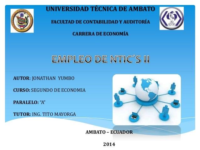 UNIVERSIDAD TÉCNICA DE AMBATO FACULTAD DE CONTABILIDAD Y AUDITORÍA CARRERA DE ECONOMÍA AUTOR: JONATHAN YUMBO CURSO: SEGUND...