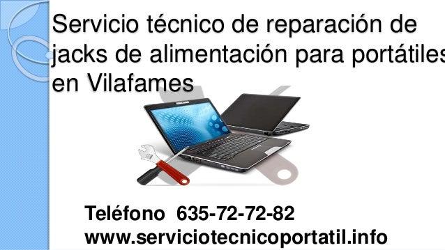 Servicio técnico de reparación de jacks de alimentación para portátiles en Vilafames Teléfono 635-72-72-82 www.serviciotec...