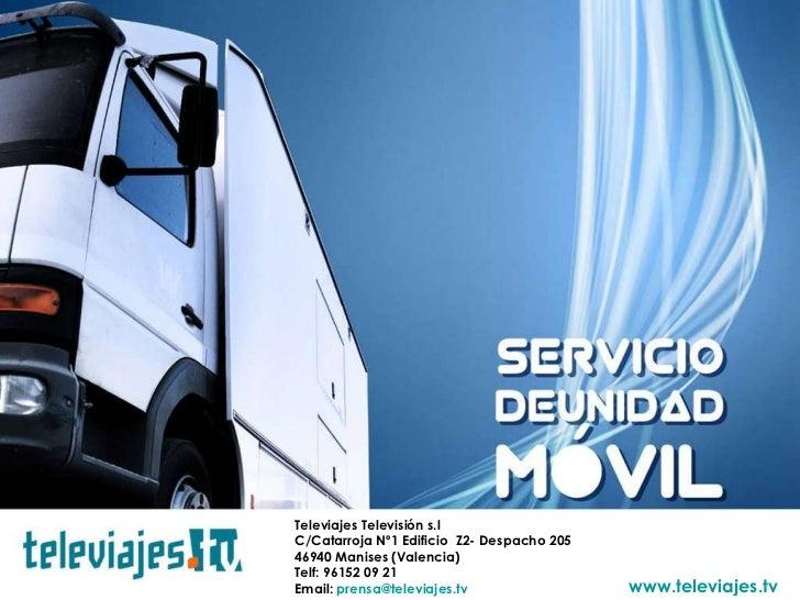 Televiajes Televisión s.l C/Catarroja Nº1 Edificio  Z2- Despacho 205  46940 Manises (Valencia) Telf: 96152 09 21 Email:  [...