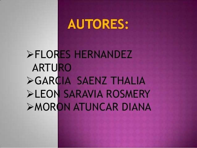 FLORES HERNANDEZ ARTURO GARCIA SAENZ THALIA LEON SARAVIA ROSMERY MORON ATUNCAR DIANA