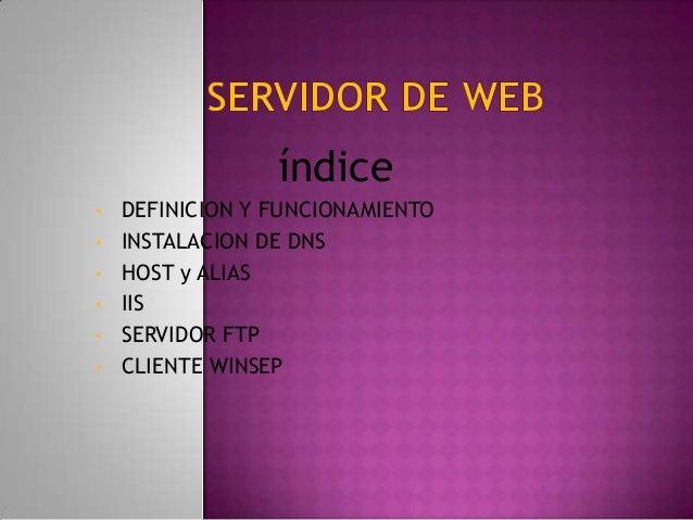 índice •  • • • • •  DEFINICION Y FUNCIONAMIENTO INSTALACION DE DNS HOST y ALIAS IIS SERVIDOR FTP CLIENTE WINSEP