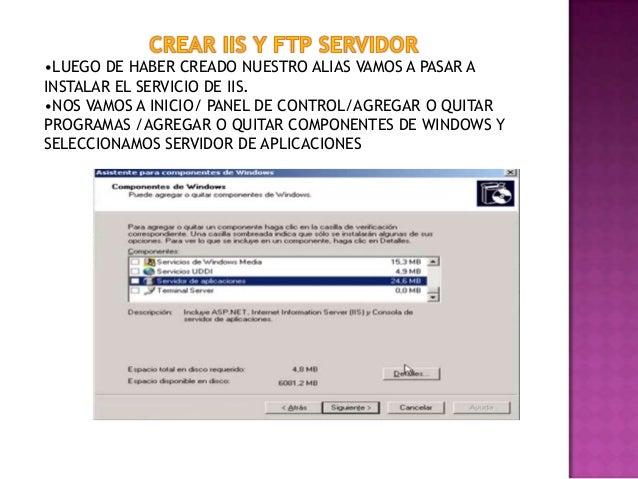 •LUEGO DE HABER CREADO NUESTRO ALIAS VAMOS A PASAR A INSTALAR EL SERVICIO DE IIS. •NOS VAMOS A INICIO/ PANEL DE CONTROL/AG...